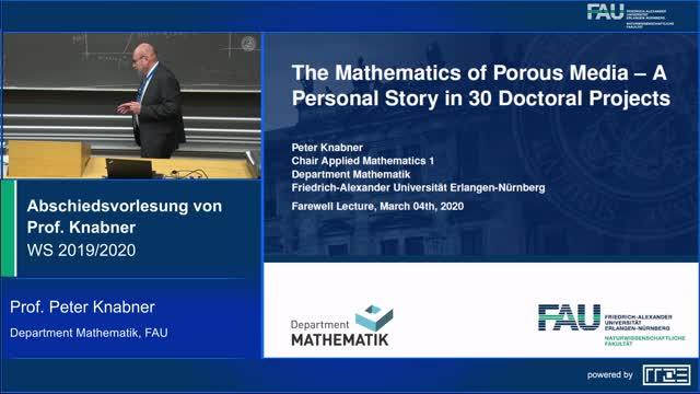 """Abschiedsvorlesung von Prof. Dr. Peter Knabner, Inhaber des Lehrstuhls für Angewandte Mathematik 1 von 1994 bis 2020 """"The Mathematics of Porous Media – A Personal Story in 30 Doctoral Projects"""" preview image"""